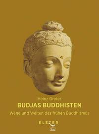 Heinz Greter: Budjas Buddhisten – Wege und Welten des frühen Buddhismus